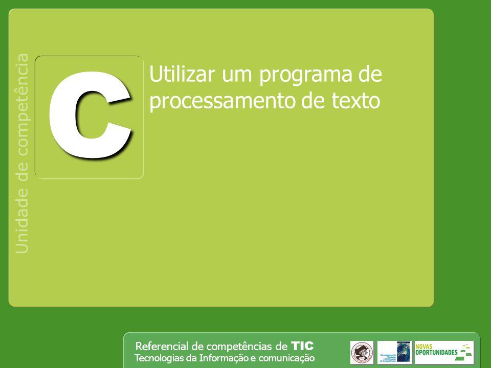 Referencial de competências de TIC Tecnologias da Informação e comunicação Utilizar um programa de processamento de texto Unidade de competência C