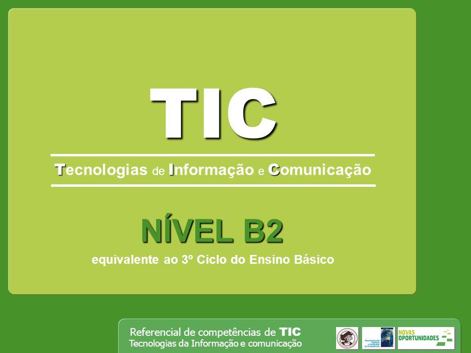 Referencial de competências de TIC Tecnologias da Informação e comunicação TIC TIC T ecnologias de I nformação e C omunicação NÍVEL B2 equivalente ao