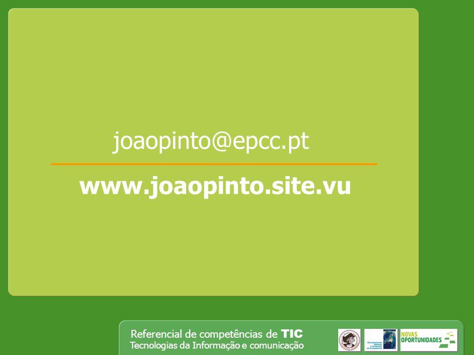 Referencial de competências de TIC Tecnologias da Informação e comunicação joaopinto@epcc.pt www.joaopinto.site.vu