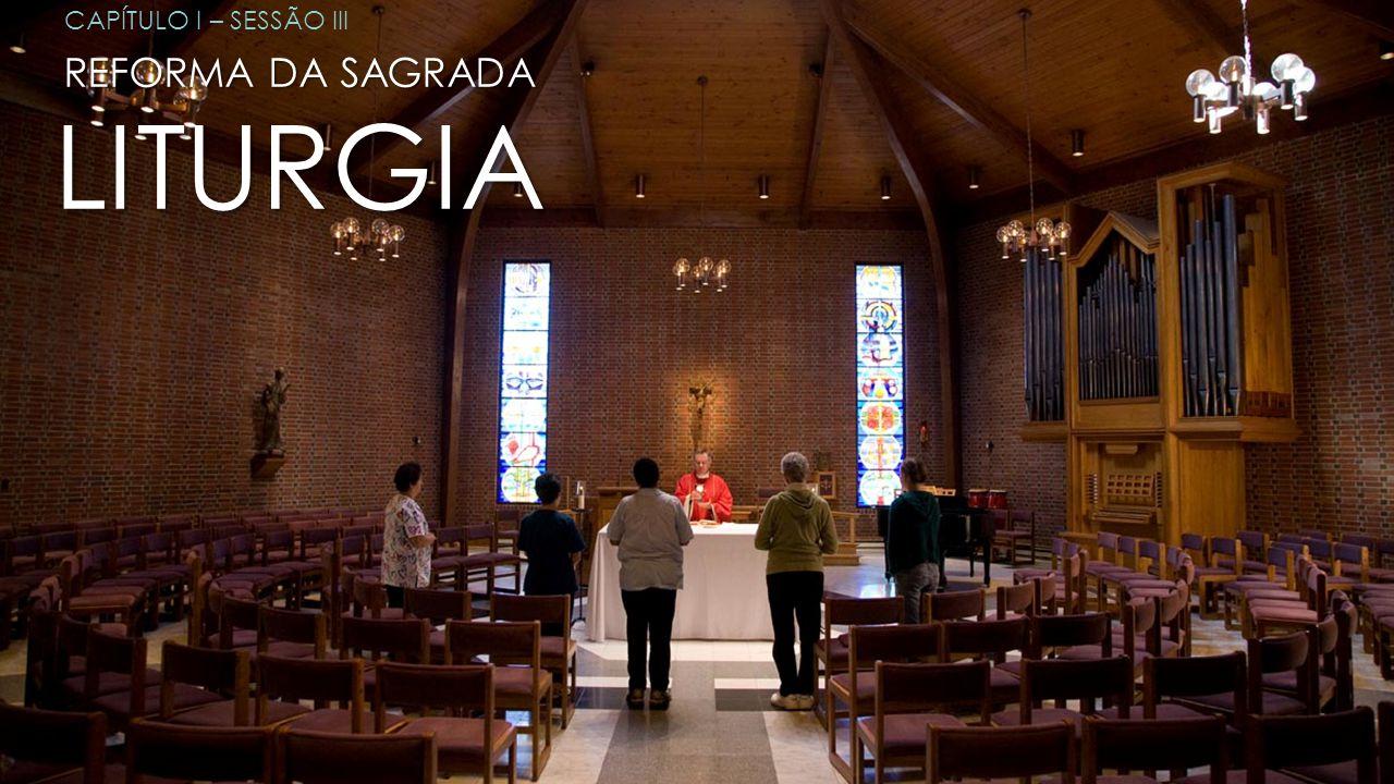 REFORMA DA SAGRADA LITURGIA CAPÍTULO I – SESSÃO III
