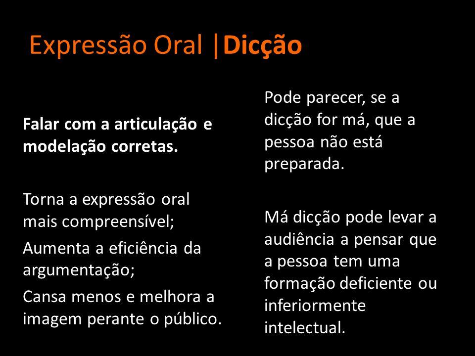 Expressão Oral |Dicção Falar com a articulação e modelação corretas. Torna a expressão oral mais compreensível; Aumenta a eficiência da argumentação;