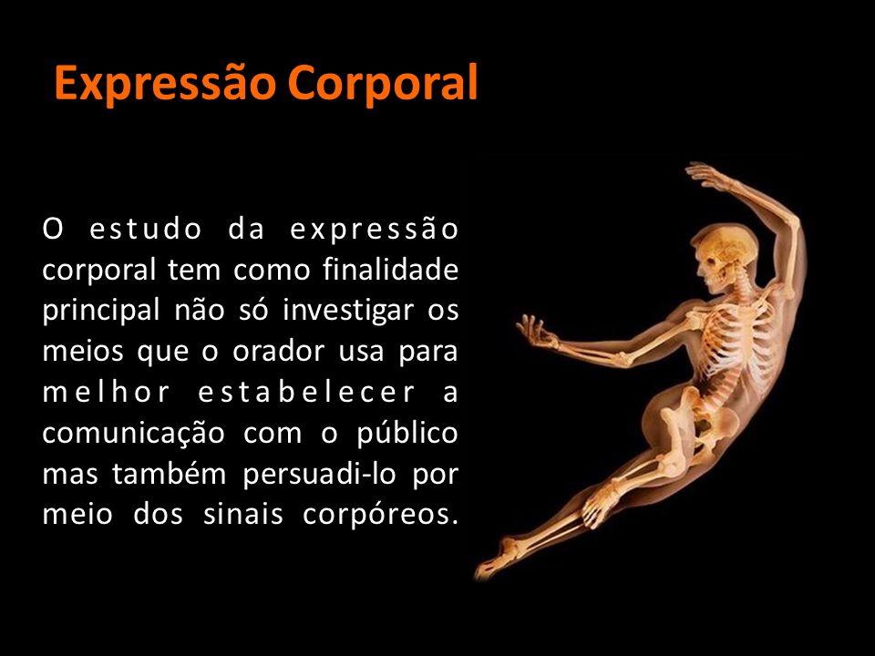 Expressão Corporal O estudo da expressão corporal tem como finalidade principal não só investigar os meios que o orador usa para melhor estabelecer a