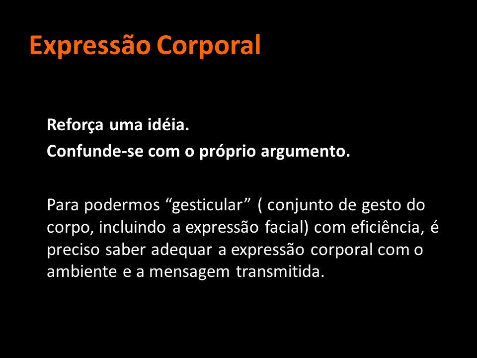 """Expressão Corporal Reforça uma idéia. Confunde-se com o próprio argumento. Para podermos """"gesticular"""" ( conjunto de gesto do corpo, incluindo a expres"""