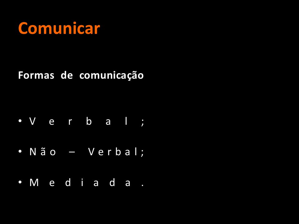 Comunicação | Não verbal Produzimos e recebemos uma quantidade elevada de mensagens que não vêm expressas em palavras.