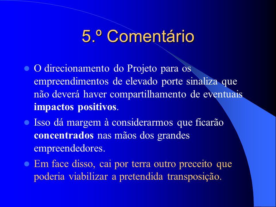 5.º Comentário  O direcionamento do Projeto para os empreendimentos de elevado porte sinaliza que não deverá haver compartilhamento de eventuais impa