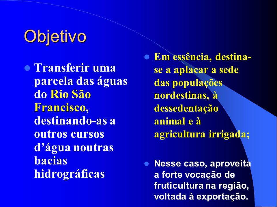Objetivo  Transferir uma parcela das águas do Rio São Francisco, destinando-as a outros cursos d'água noutras bacias hidrográficas  Em essência, des