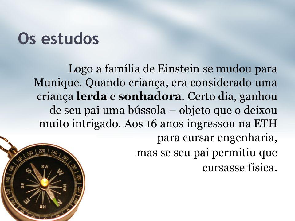 Os estudos Logo a família de Einstein se mudou para Munique. Quando criança, era considerado uma criança lerda e sonhadora. Certo dia, ganhou de seu p