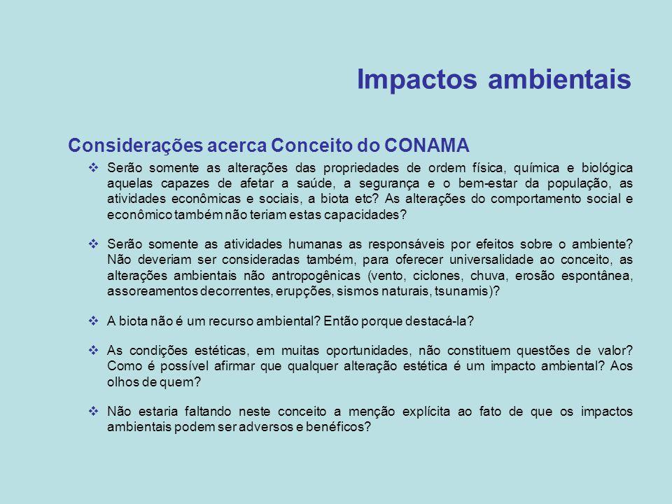Impactos ambientais •Considerações acerca Conceito do CONAMA  Serão somente as alterações das propriedades de ordem física, química e biológica aquel