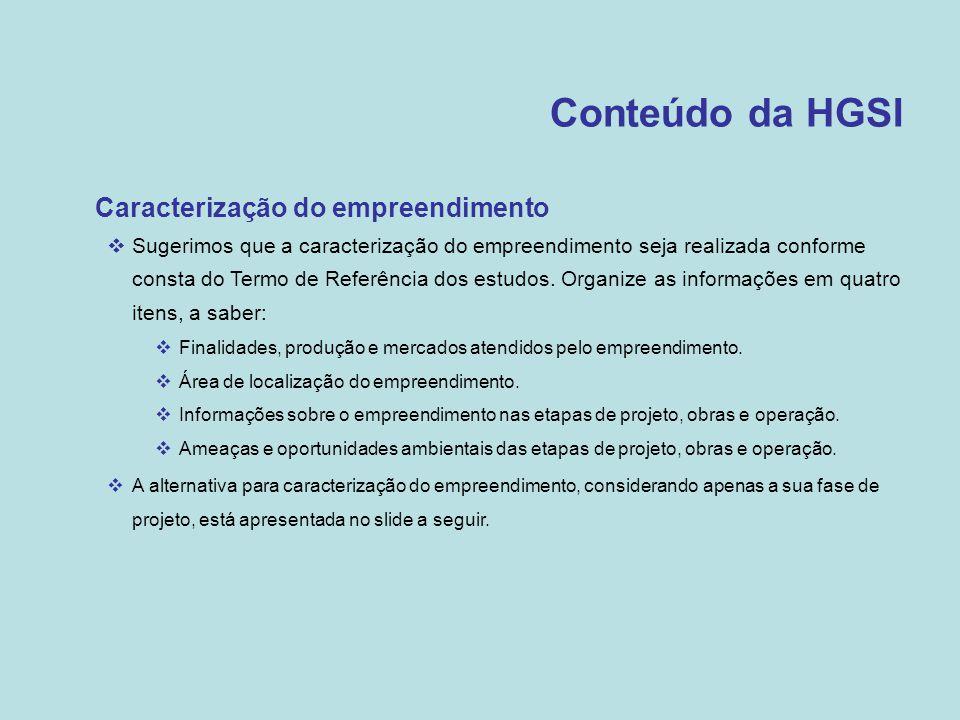 Conteúdo da HGSI •Caracterização do empreendimento  Sugerimos que a caracterização do empreendimento seja realizada conforme consta do Termo de Refer