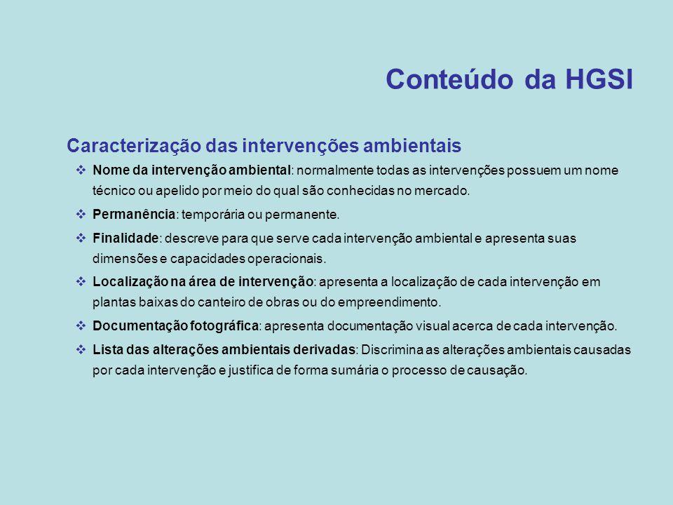 Conteúdo da HGSI •Caracterização das intervenções ambientais  Nome da intervenção ambiental: normalmente todas as intervenções possuem um nome técnic