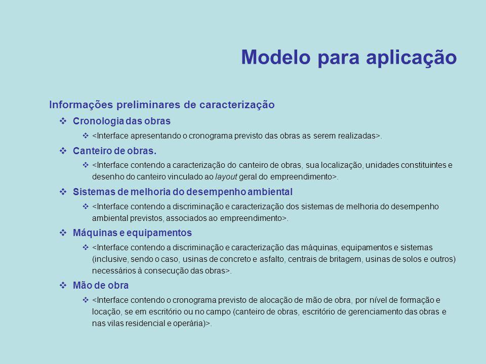Modelo para aplicação  Informações preliminares de caracterização  Cronologia das obras .  Canteiro de obras. .  Sistemas de melhoria do desempe