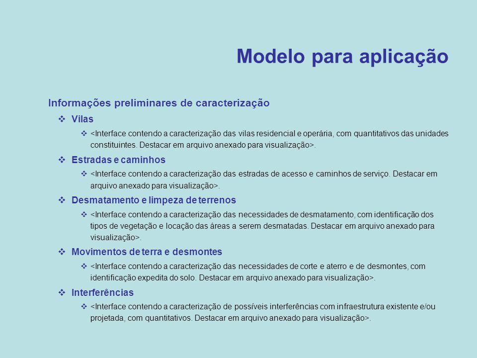 Modelo para aplicação  Informações preliminares de caracterização  Vilas .  Estradas e caminhos .  Desmatamento e limpeza de terrenos .  Movim