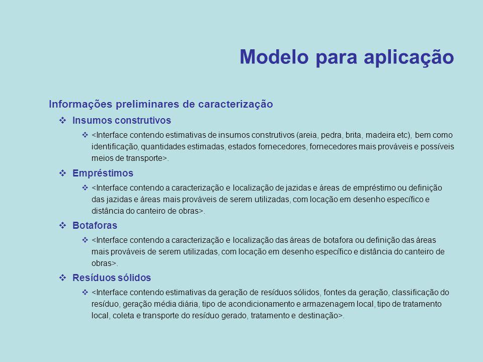 Modelo para aplicação  Informações preliminares de caracterização  Insumos construtivos .  Empréstimos .  Botaforas .  Resíduos sólidos .