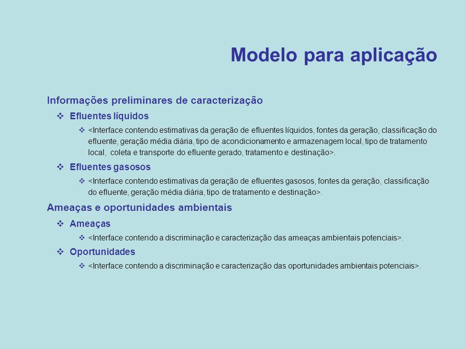Modelo para aplicação  Informações preliminares de caracterização  Efluentes líquidos .  Efluentes gasosos .  Ameaças e oportunidades ambientais