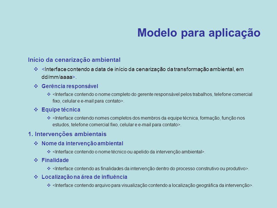 Modelo para aplicação  Início da cenarização ambiental .  Gerência responsável .  Equipe técnica .  1. Intervenções ambientais  Nome da interv