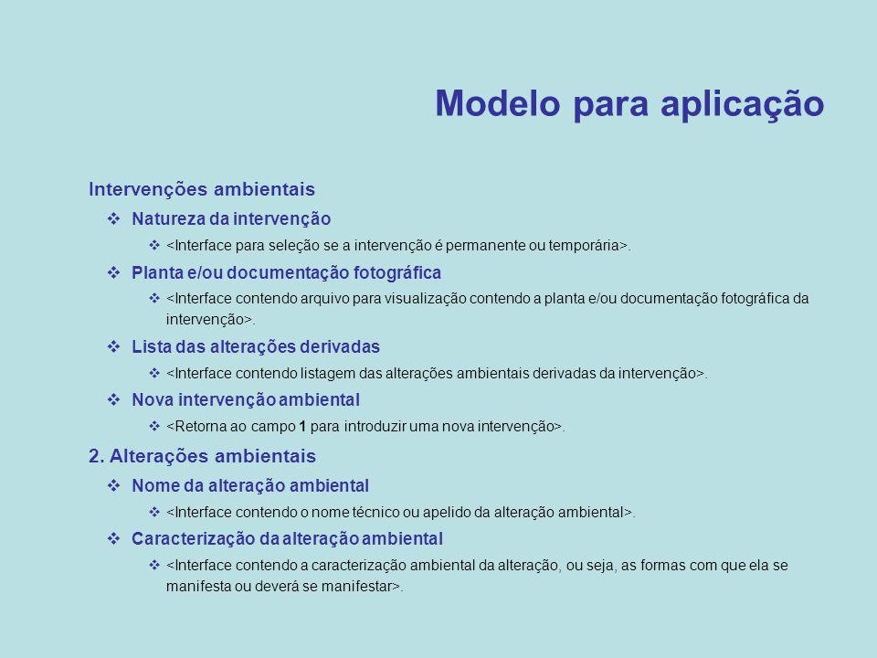 Modelo para aplicação  Intervenções ambientais  Natureza da intervenção .  Planta e/ou documentação fotográfica .  Lista das alterações derivada