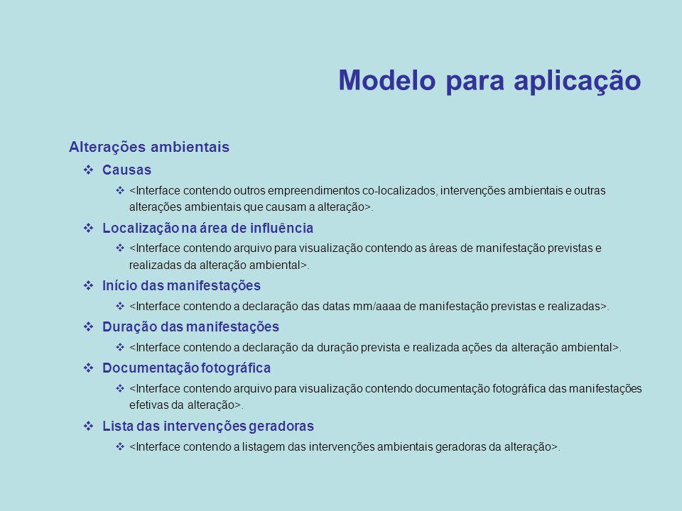 Modelo para aplicação  Alterações ambientais  Causas .  Localização na área de influência .  Início das manifestações .  Duração das manifesta