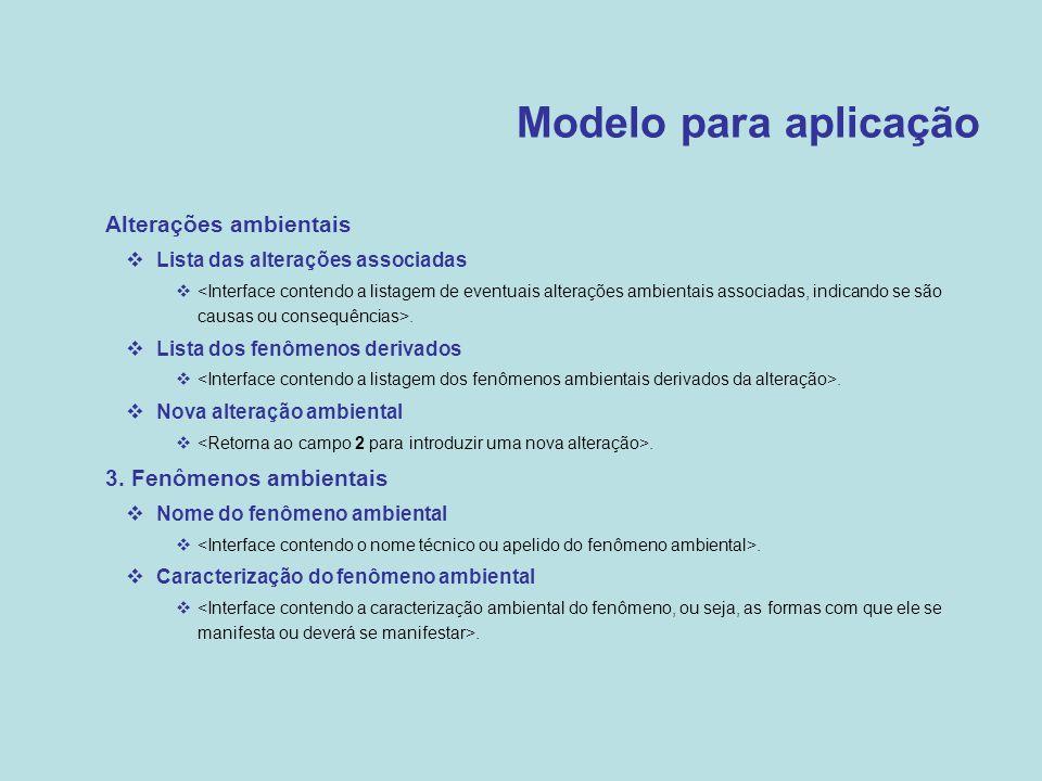 Modelo para aplicação  Alterações ambientais  Lista das alterações associadas .  Lista dos fenômenos derivados .  Nova alteração ambiental . 