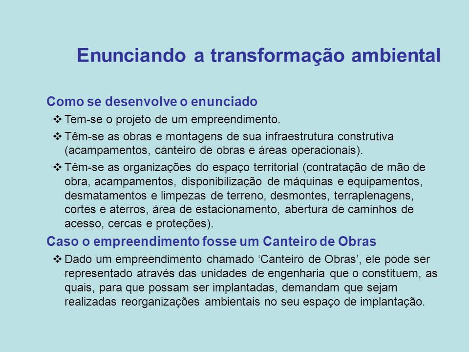 Enunciando a transformação ambiental •Como se desenvolve o enunciado  Tem-se o projeto de um empreendimento.  Têm-se as obras e montagens de sua inf