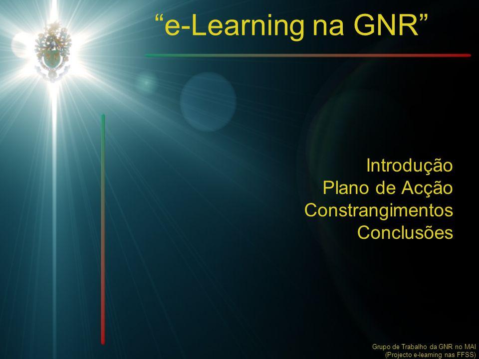 """""""e-Learning na GNR"""" Introdução Plano de Acção Constrangimentos Conclusões Grupo de Trabalho da GNR no MAI (Projecto e-learning nas FFSS)"""