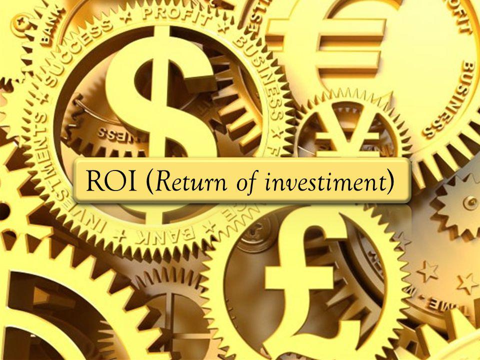 ROI ( Return of investiment )