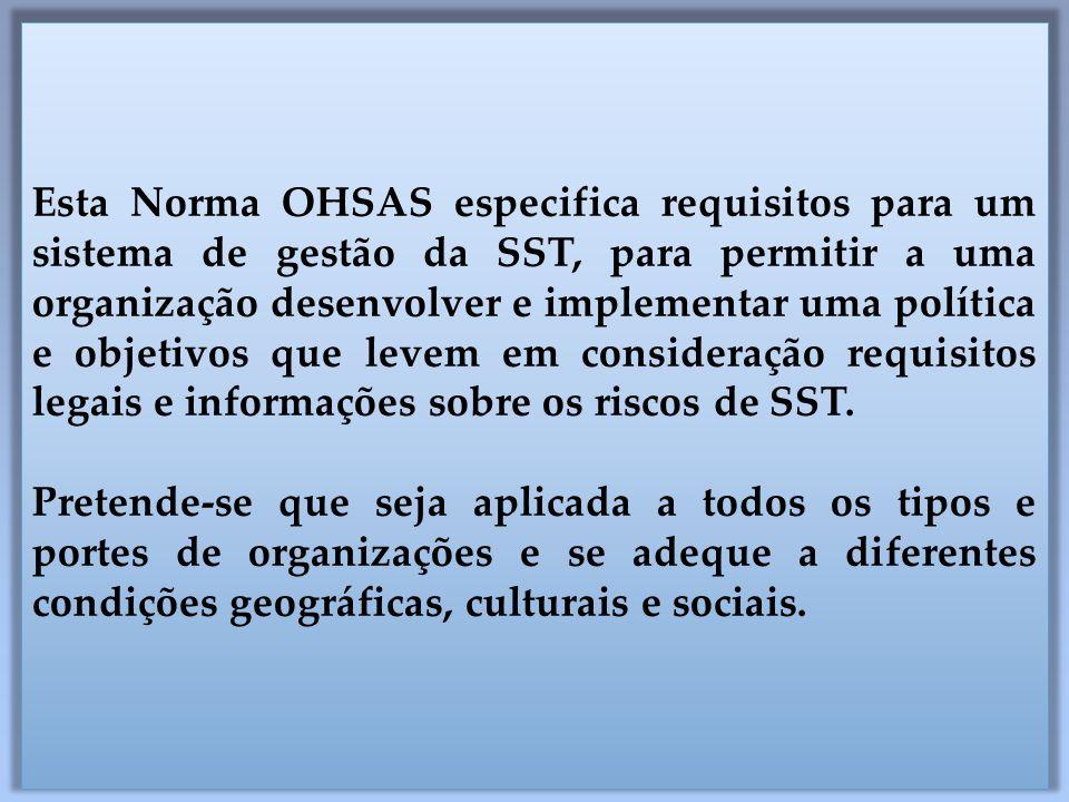 Esta Norma OHSAS especifica requisitos para um sistema de gestão da SST, para permitir a uma organização desenvolver e implementar uma política e obje