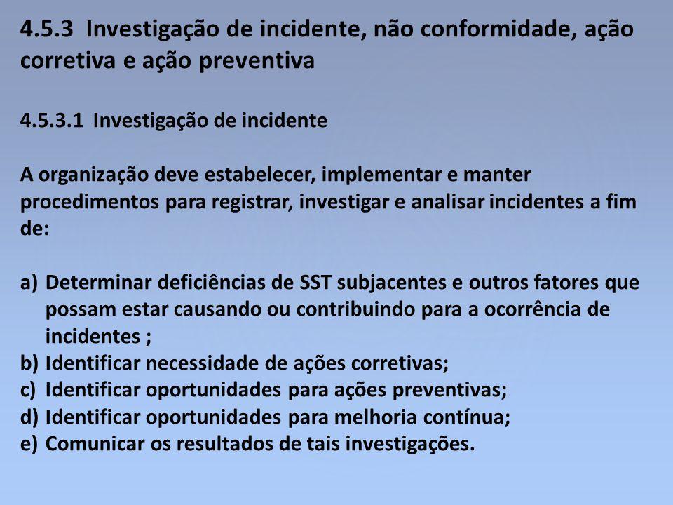 4.5.3 Investigação de incidente, não conformidade, ação corretiva e ação preventiva 4.5.3.1 Investigação de incidente A organização deve estabelecer,