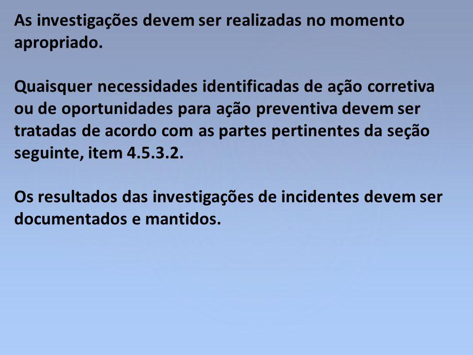 As investigações devem ser realizadas no momento apropriado. Quaisquer necessidades identificadas de ação corretiva ou de oportunidades para ação prev