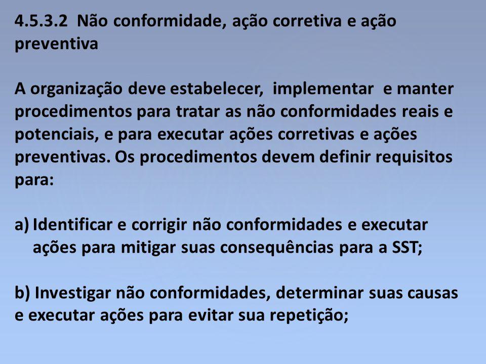 4.5.3.2 Não conformidade, ação corretiva e ação preventiva A organização deve estabelecer, implementar e manter procedimentos para tratar as não confo