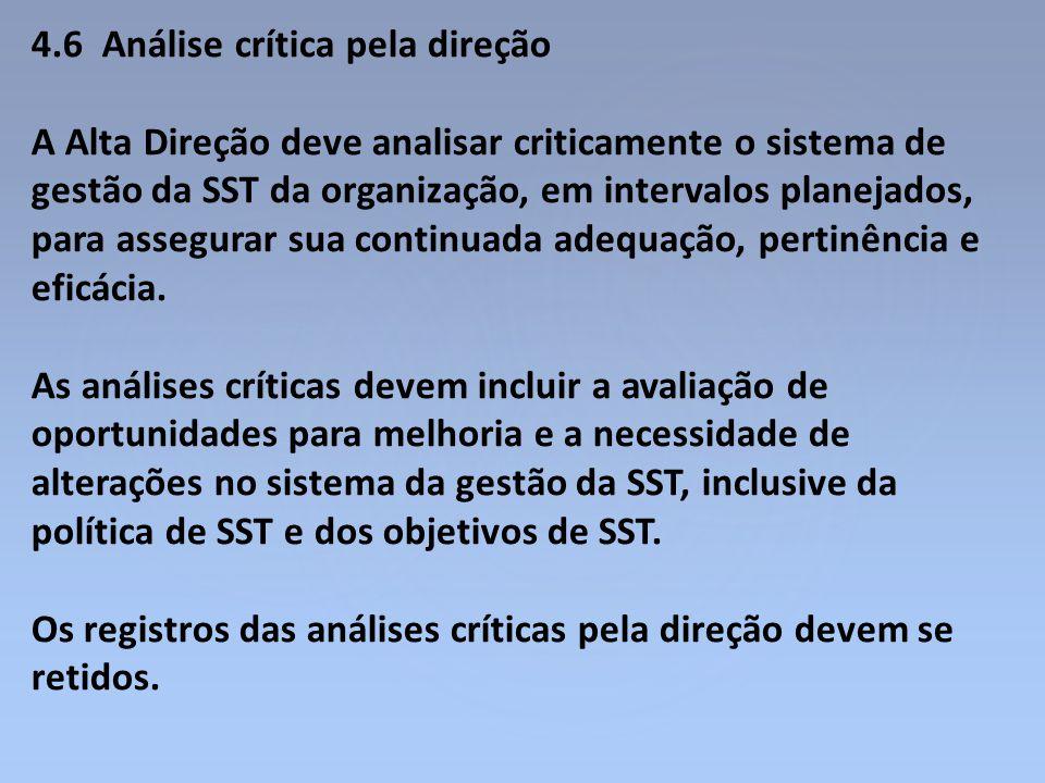 4.6 Análise crítica pela direção A Alta Direção deve analisar criticamente o sistema de gestão da SST da organização, em intervalos planejados, para a