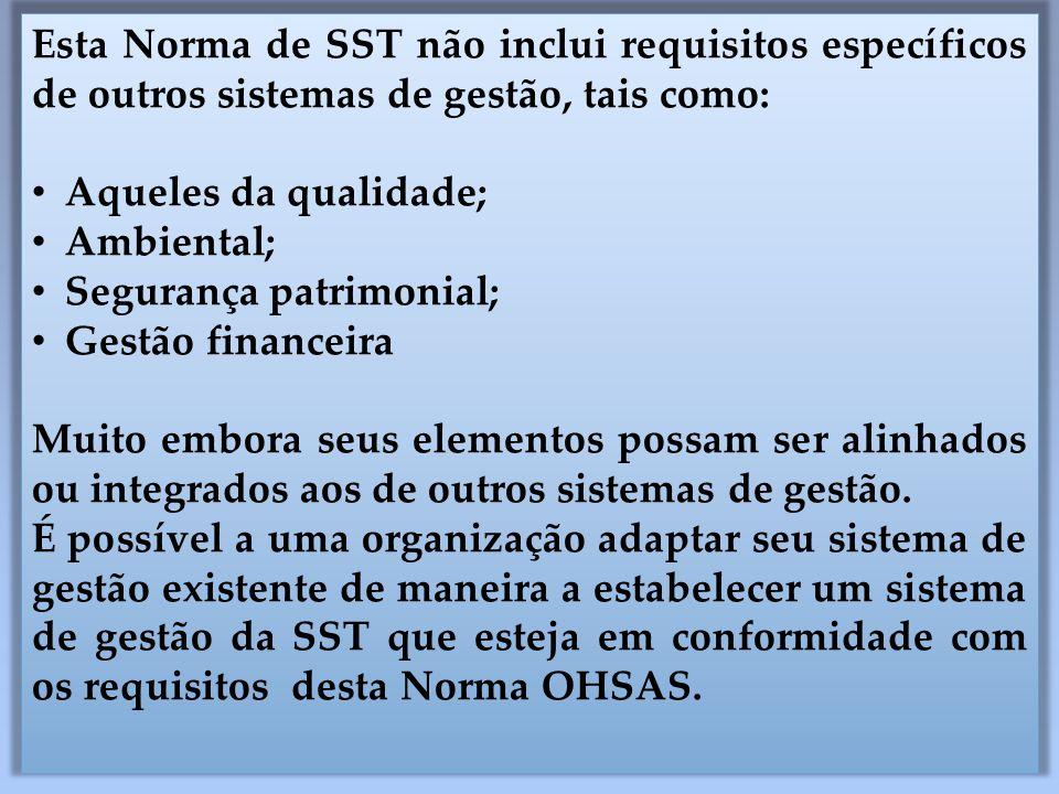 Esta Norma de SST não inclui requisitos específicos de outros sistemas de gestão, tais como: • Aqueles da qualidade; • Ambiental; • Segurança patrimon
