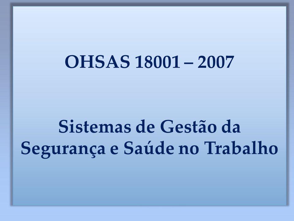OHSAS 18001 – 2007 Sistemas de Gestão da Segurança e Saúde no Trabalho