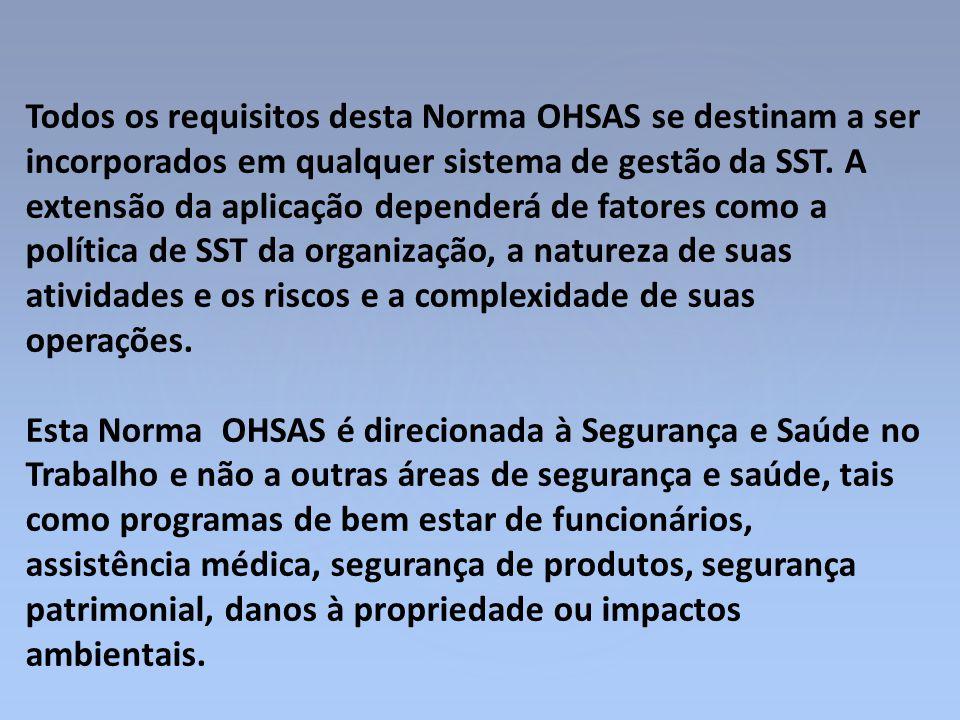 Todos os requisitos desta Norma OHSAS se destinam a ser incorporados em qualquer sistema de gestão da SST. A extensão da aplicação dependerá de fatore
