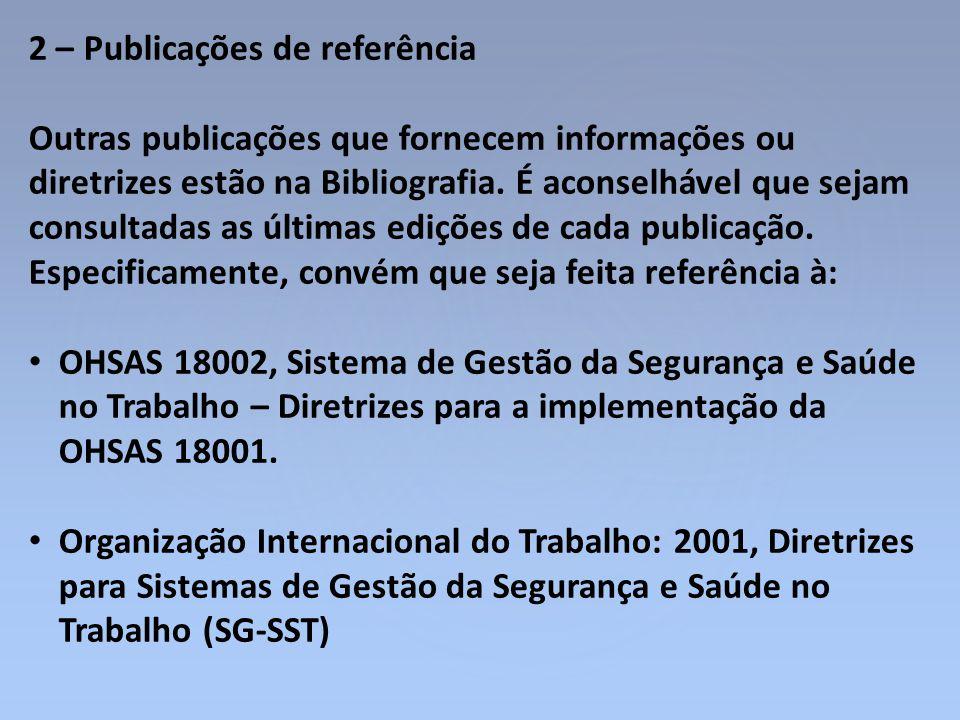 2 – Publicações de referência Outras publicações que fornecem informações ou diretrizes estão na Bibliografia. É aconselhável que sejam consultadas as