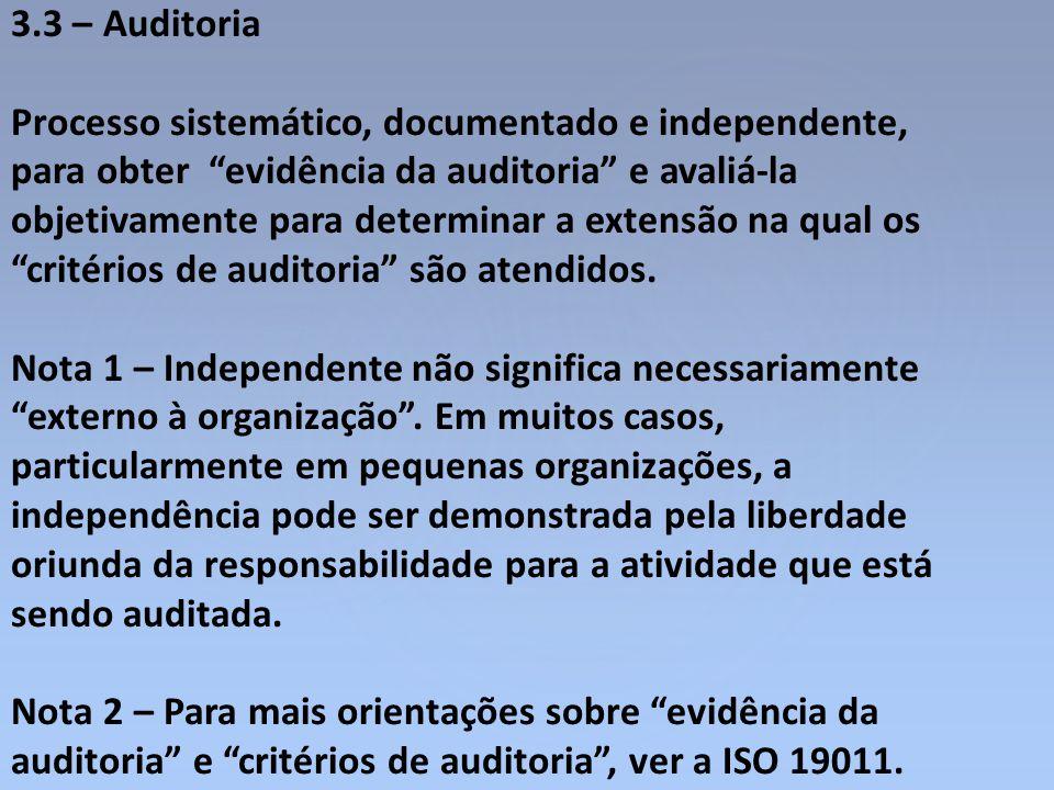 """3.3 – Auditoria Processo sistemático, documentado e independente, para obter """"evidência da auditoria"""" e avaliá-la objetivamente para determinar a exte"""