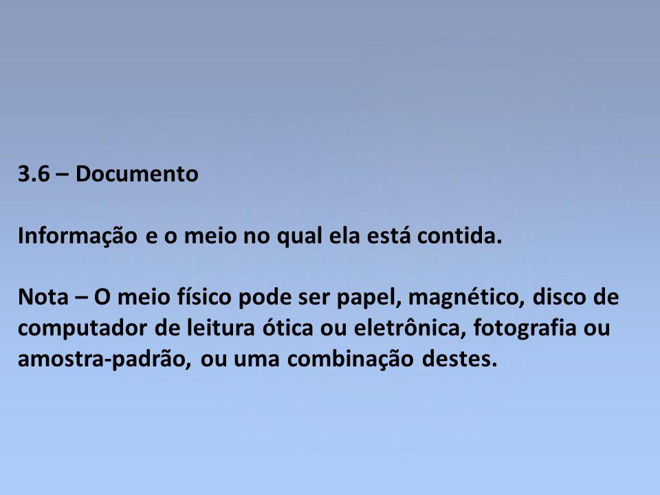 3.6 – Documento Informação e o meio no qual ela está contida. Nota – O meio físico pode ser papel, magnético, disco de computador de leitura ótica ou