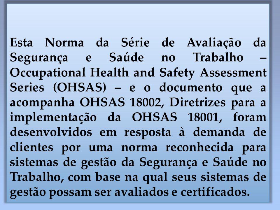 Esta Norma da Série de Avaliação da Segurança e Saúde no Trabalho – Occupational Health and Safety Assessment Series (OHSAS) – e o documento que a aco