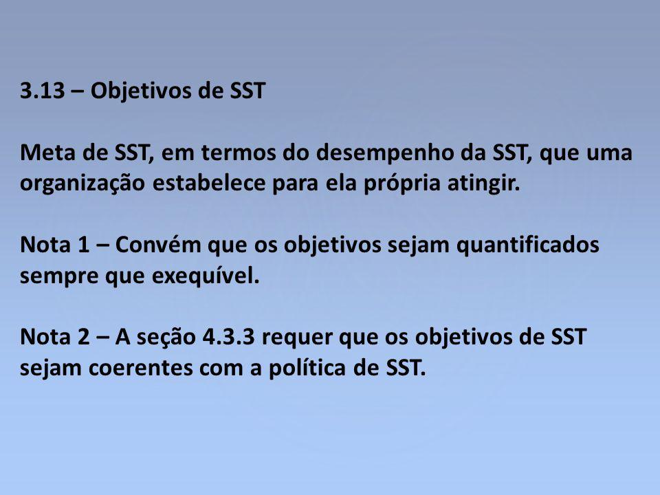 3.13 – Objetivos de SST Meta de SST, em termos do desempenho da SST, que uma organização estabelece para ela própria atingir. Nota 1 – Convém que os o