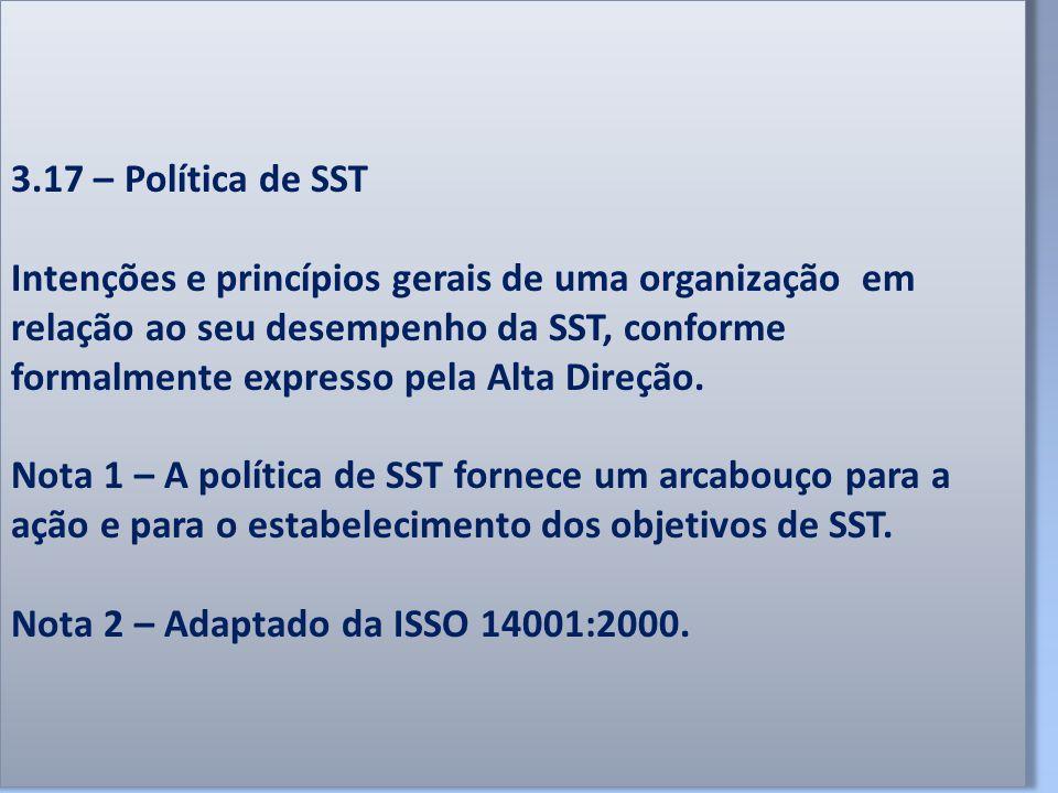 3.17 – Política de SST Intenções e princípios gerais de uma organização em relação ao seu desempenho da SST, conforme formalmente expresso pela Alta D