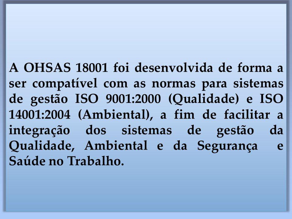 A OHSAS 18001 foi desenvolvida de forma a ser compatível com as normas para sistemas de gestão ISO 9001:2000 (Qualidade) e ISO 14001:2004 (Ambiental),