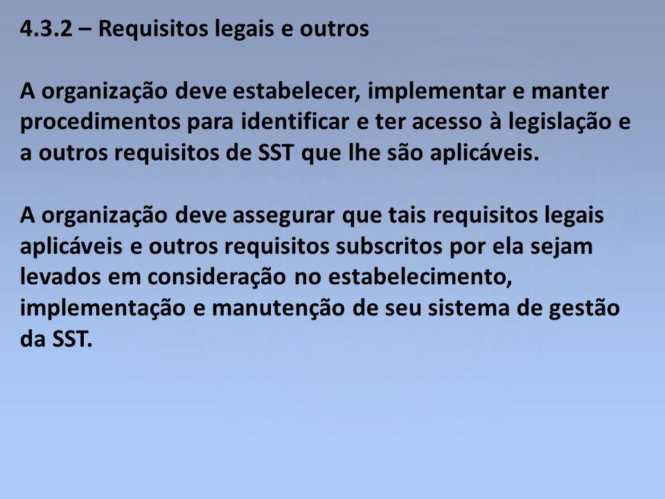 4.3.2 – Requisitos legais e outros A organização deve estabelecer, implementar e manter procedimentos para identificar e ter acesso à legislação e a o