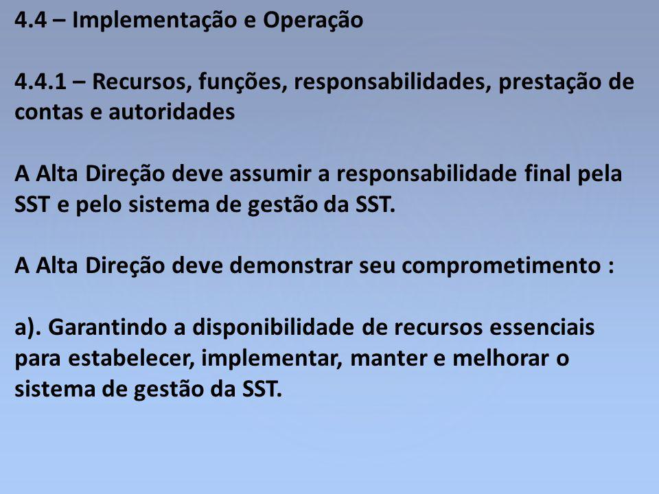 4.4 – Implementação e Operação 4.4.1 – Recursos, funções, responsabilidades, prestação de contas e autoridades A Alta Direção deve assumir a responsab