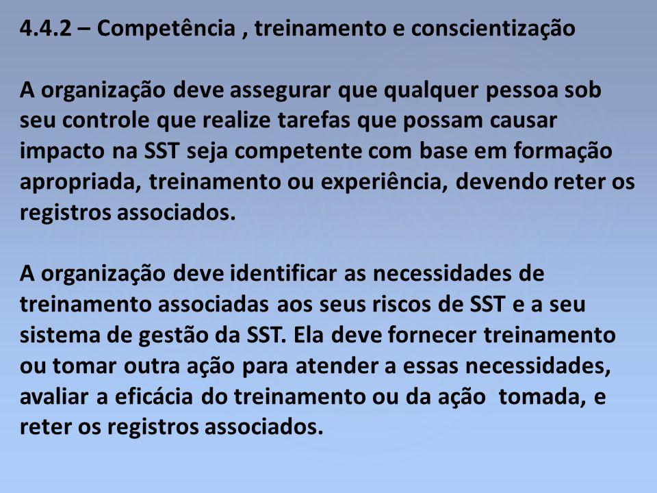 4.4.2 – Competência, treinamento e conscientização A organização deve assegurar que qualquer pessoa sob seu controle que realize tarefas que possam ca