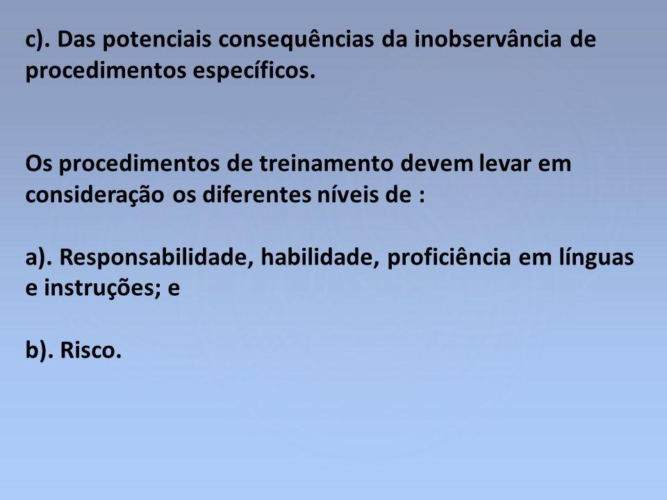 c). Das potenciais consequências da inobservância de procedimentos específicos. Os procedimentos de treinamento devem levar em consideração os diferen
