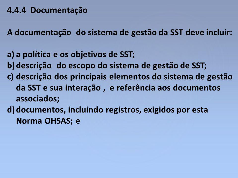 4.4.4 Documentação A documentação do sistema de gestão da SST deve incluir: a)a política e os objetivos de SST; b)descrição do escopo do sistema de ge