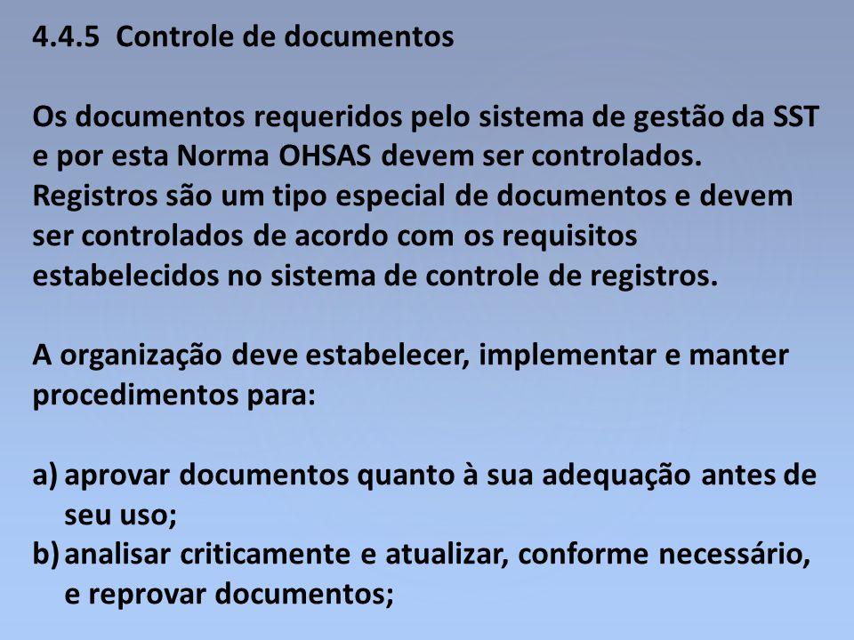 4.4.5 Controle de documentos Os documentos requeridos pelo sistema de gestão da SST e por esta Norma OHSAS devem ser controlados. Registros são um tip