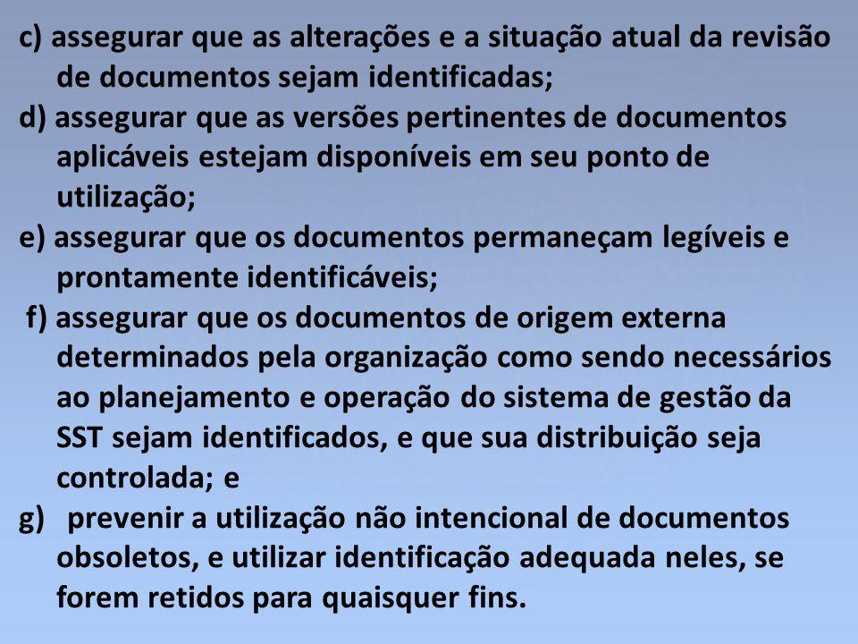 c) assegurar que as alterações e a situação atual da revisão de documentos sejam identificadas; d) assegurar que as versões pertinentes de documentos