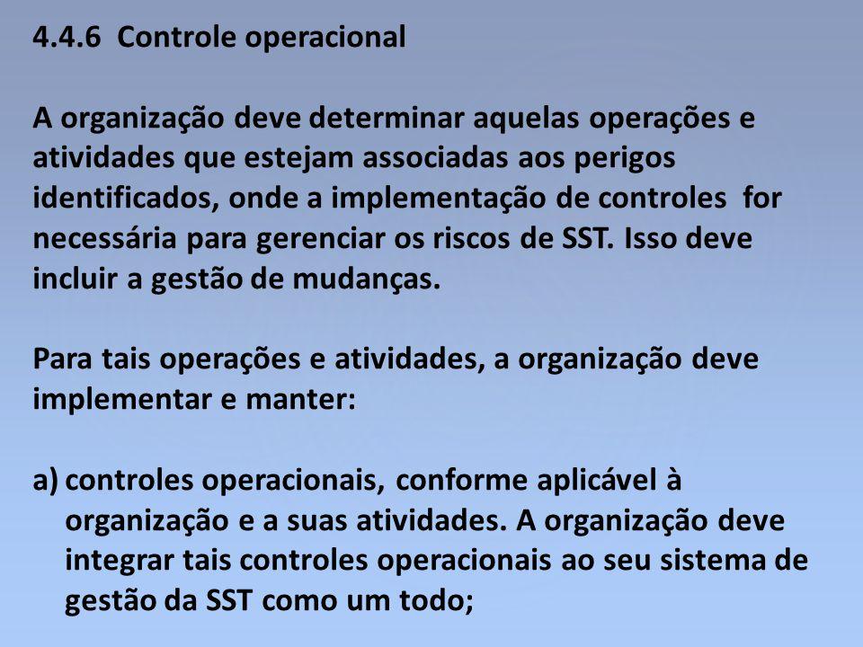 4.4.6 Controle operacional A organização deve determinar aquelas operações e atividades que estejam associadas aos perigos identificados, onde a imple