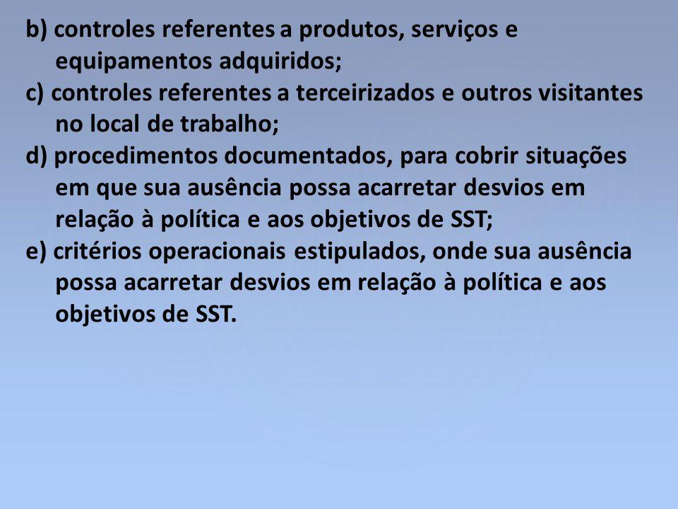 b) controles referentes a produtos, serviços e equipamentos adquiridos; c) controles referentes a terceirizados e outros visitantes no local de trabal
