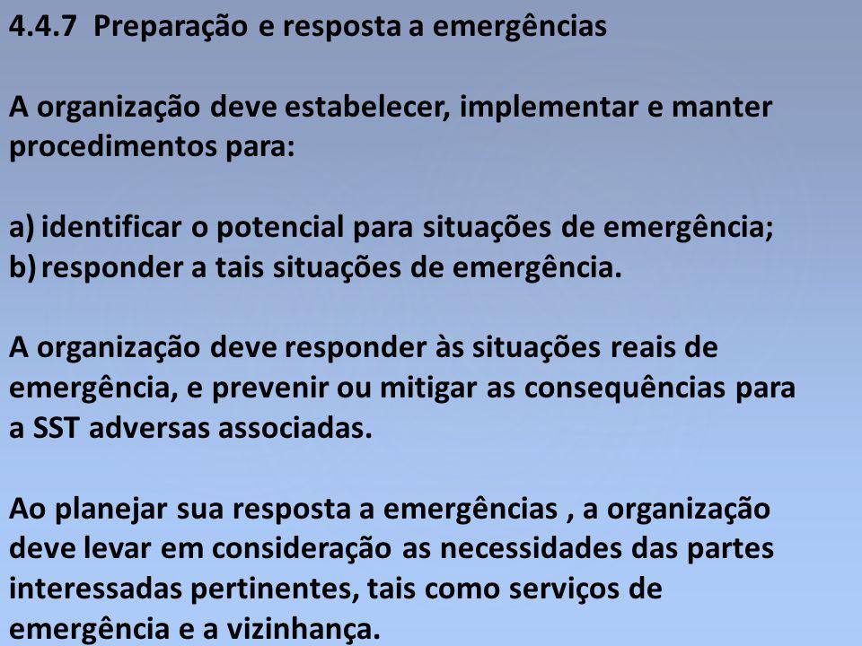 4.4.7 Preparação e resposta a emergências A organização deve estabelecer, implementar e manter procedimentos para: a)identificar o potencial para situ